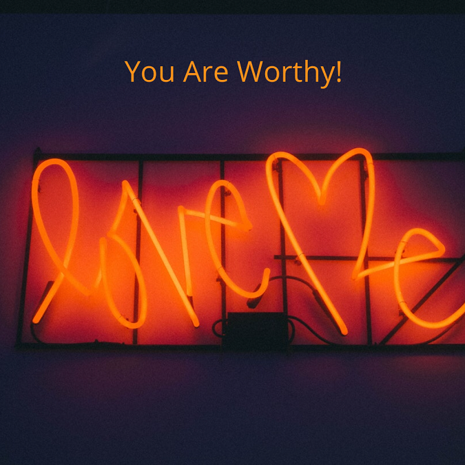 You Are Worthy…