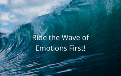 Ride the Wave of Emotions First!