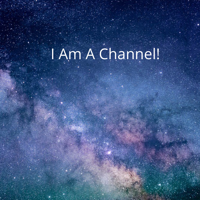 I Am A Channel…