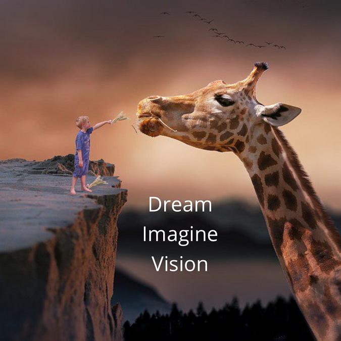 Dream – Imagine – Vision