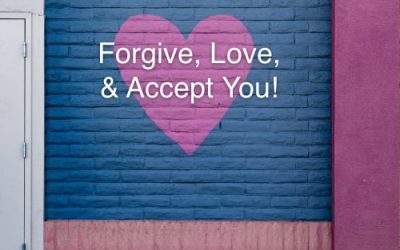 Forgive, Love, and Accept You!