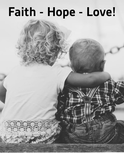 Faith – Hope – Love!