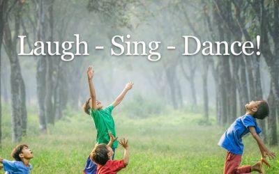 Laugh – Sing – Dance!