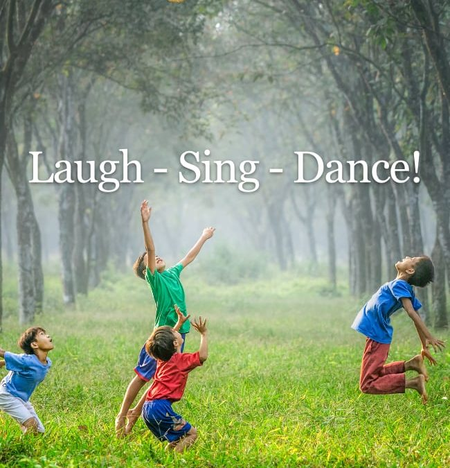 Laugh – Sing – Dance!