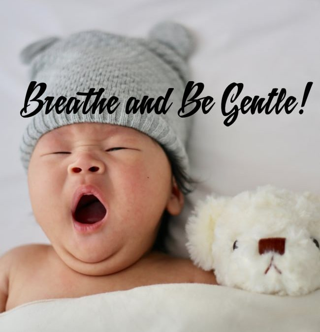 Breathe and Be Gentle!